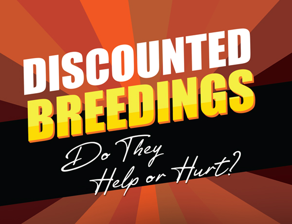 Discounted Breedings – Do They Help or Hurt?