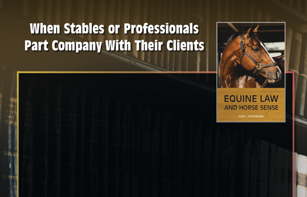Equine Law – When Stables or Professionals  Part Company With Their Clients