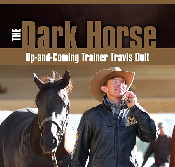The Dark Horse: Up-and-Coming Trainer Travis Duit